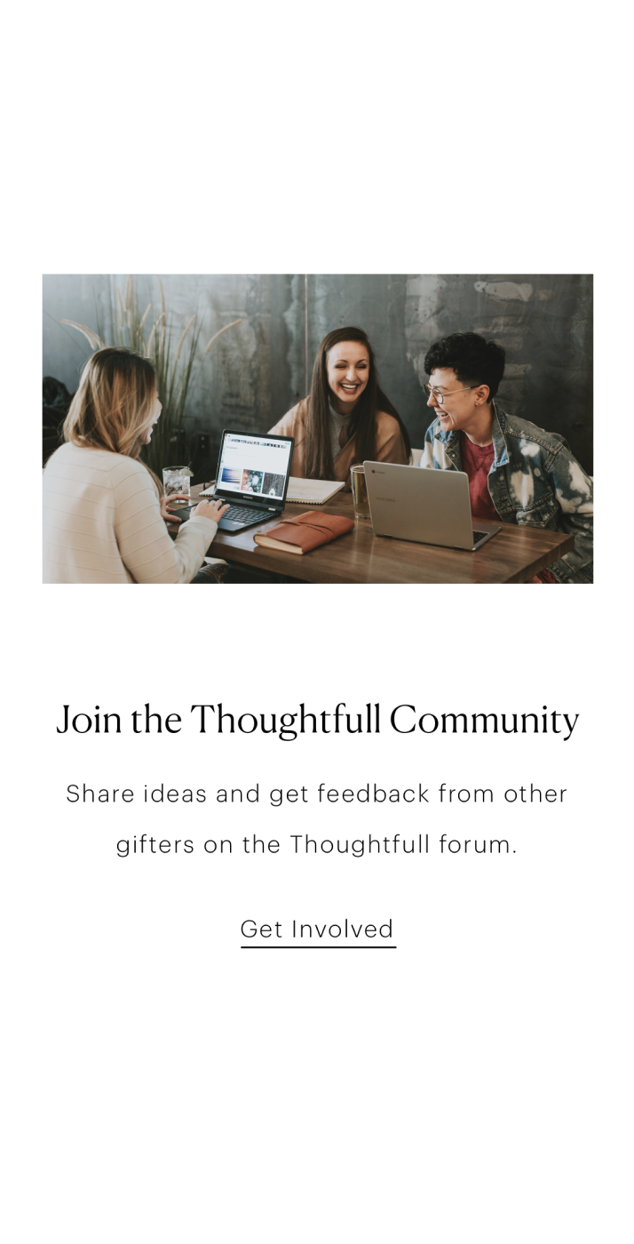 A community allows passionate followers to evolve Thoughtfull, from product feedback to the discovery of new merchants.